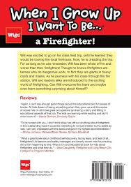 when i grow up i want to be a firefighter will s amazing day when i grow up i want to be a firefighter will s amazing day wigu publishing 9781939973115 amazon com books