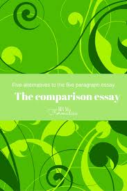 five alternatives to the five paragraph essay writing the the comparison essay one of five alternatives to the five paragraph essay