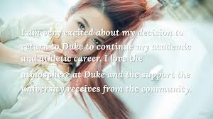community college quotes i am very excited about my community college quotes i am very excited about my decision to return to duke to continue my academic and athletic career