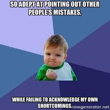 So adept at pointing out other people's mistakes, while failing to ... via Relatably.com