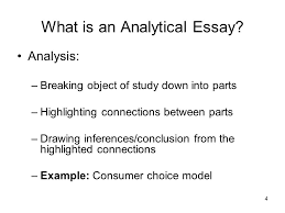 the analytical essay   todays agenda what is an analytical     what is an analytical essay  analysis  –breaking object of study down into