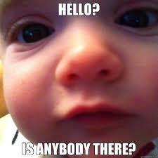 HELLO? IS ANYBODY THERE? - Misc - quickmeme via Relatably.com