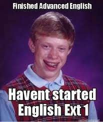 Meme Maker - Finished Advanced English Havent started English Ext ... via Relatably.com