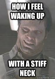 how i feel waking up with a stiff neck - MIB Meme - quickmeme via Relatably.com
