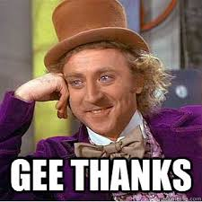 Gee Thanks - Condescending Wonka - quickmeme via Relatably.com