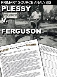 plessy v ferguson primary source activity activities crows and plessy v ferguson primary source worksheet teaches students about one of the worst supreme court