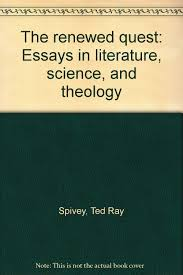 the renewed quest essays in literature science and theology the renewed quest essays in literature science and theology ted ray spivey com books