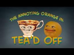 Annoying Orange   Tea     d Off Pinterest