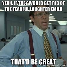 Yeah, if they would get rid of the tearful laughter emoji That'd ... via Relatably.com
