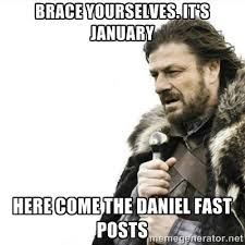 Brace Yourselves. It's January Here come the Daniel Fast posts ... via Relatably.com