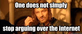 One does not simply stop arguing over the internet - One Does Not ... via Relatably.com