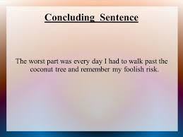 topic sentences one topic one controling idea ppt 14 concluding sentence the worst part was every day i had to walk past the coconut tree and remember my foolish risk