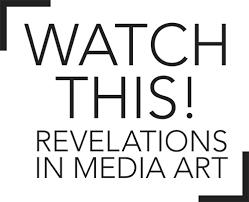 media art   exhibition essay by michael mansfield   watch this  revelations in media art   exhibition essay