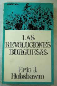 """Las revoluciones burguesas"" - libro de Eric J. Hobsbawm - año 1962 Images?q=tbn:ANd9GcSJiX4l958rHjKVjm0yExb8EeBx2OxCglgf-fB_g-uKvOyD-I6w"