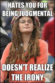 Hates you for being judgmental Doesn't realize the irony - College ... via Relatably.com