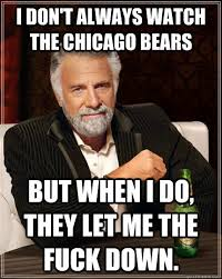I don't always watch the Chicago Bears but when I do, they let me ... via Relatably.com