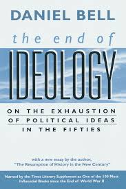 the end of ideology on the exhaustion of political ideas in the the end of ideology on the exhaustion of political ideas in the fifties the resumption of history in the new century daniel bell 9780674004269