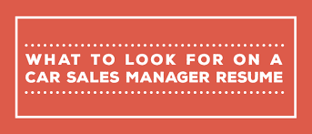 What to Look for On a Car Sales Manager Resume   AutoRaptor     AutoRaptor Do you want the best possible candidate to lead your sales team  Here are the top   highlights to look for on a car sales manager resume