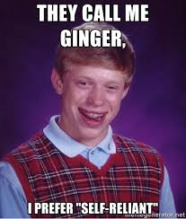 "They call me ginger, I prefer ""self-reliant"" - Bad luck Brian meme ... via Relatably.com"