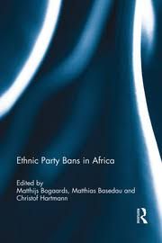 <b>Ethnic</b> Party Bans in <b>Africa</b> - 1st Edition - Matthijs Bogaards - Matth