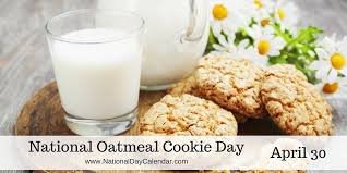 NATIONAL OATMEAL COOKIE DAY – April 30 | National Day ...