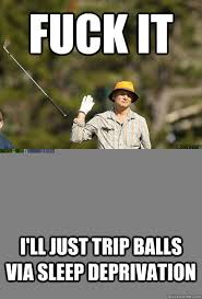 I'll just trip balls via sleep deprivation - fuck it bill murray ... via Relatably.com