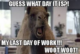 Meme Maker - GUESS WHAT DAY IT IS?! MY LAST DAY OF WORK!!! WOOT ... via Relatably.com