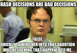 Rash decisions are bad decisions False. quickly talking her into ... via Relatably.com
