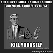 you didn't graduate nursing school and you call yourself a nurse ... via Relatably.com