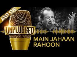 Main Jahaan Rahoon (Rahat Fateh Ali Khan)