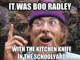 it was boo radley with the kitchen knife in the schoolyard - Idea ... via Relatably.com