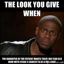 The look you give when The daughter of the patient wants their 108 ... via Relatably.com