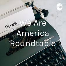 We Are America Roundtable