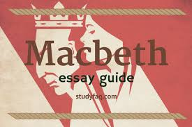 macbeth essay writing guide   studyfaq comwilliam shakespeare    s macbeth contains a great deal of the life lessons  the number one  don    t listen to stranger unshaven ladies when walking through a