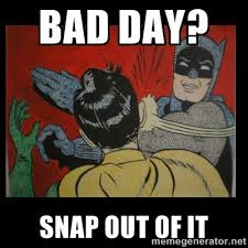 BAD DAY? SNAP OUT OF IT - Batman Slappp | Meme Generator via Relatably.com