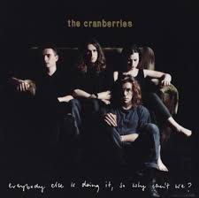 The <b>Cranberries</b> - <b>Everybody Else</b> Is Doing It - So Why Can't We ...