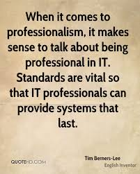 tim berners lee quotes quotehd when it comes to professionalism it makes sense to talk about being professional in it