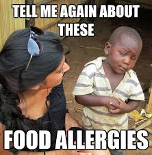 tell me again about these food allergies - Skeptical Third World ... via Relatably.com