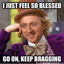 I just feel so blessed go on, keep bragging - willy wonka mgk ... via Relatably.com