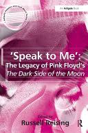 Speak to Me: The Legacy of <b>Pink Floyd's The</b> Dark Side of the Moon ...
