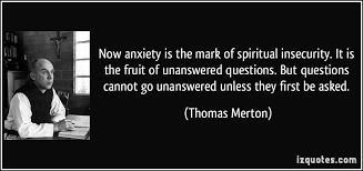 now-anxiety-is-the-mark-of-spiritual-insecurity-it-is-the-fruit-of-unanswered-questions-thomas-merton.jpg via Relatably.com