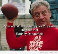 rodney-dangerfield-quotes-sayings-wife-funny-humour.jpg via Relatably.com