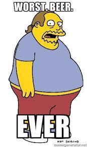Worst. Beer. EVER - comic book guy | Meme Generator via Relatably.com
