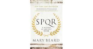 <b>SPQR</b>: A History of Ancient Rome by Mary Beard