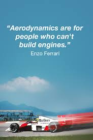 """Aerodynamics are for people..."""" - Enzo Ferrari - The best quotes ..."""