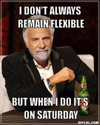 DIYLOL - I don't always remain flexible But when I do it's on Saturday via Relatably.com