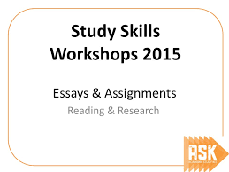 essays amp assignments reading amp research study skills workshops ppt  essays amp assignments reading amp research study skills workshops
