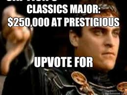 classics Major: $250,000 at prestigious college Upvote for ... via Relatably.com