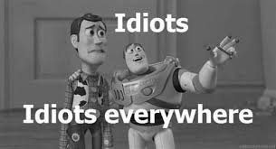 Image result for idiots funny