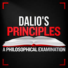 Dalio's Principles: A Philosophical Examination